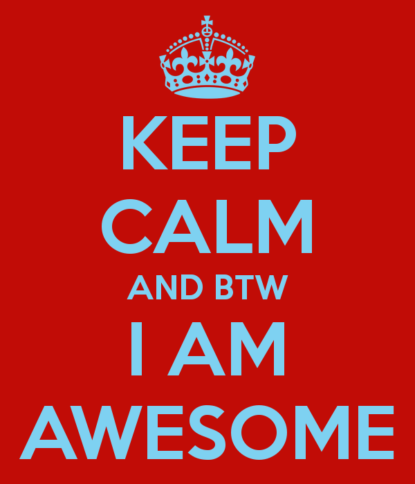 keep-calm-and-btw-i-am-awesome