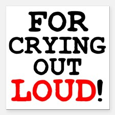 for_crying_out_loud_square_car_magnet_3_x_3